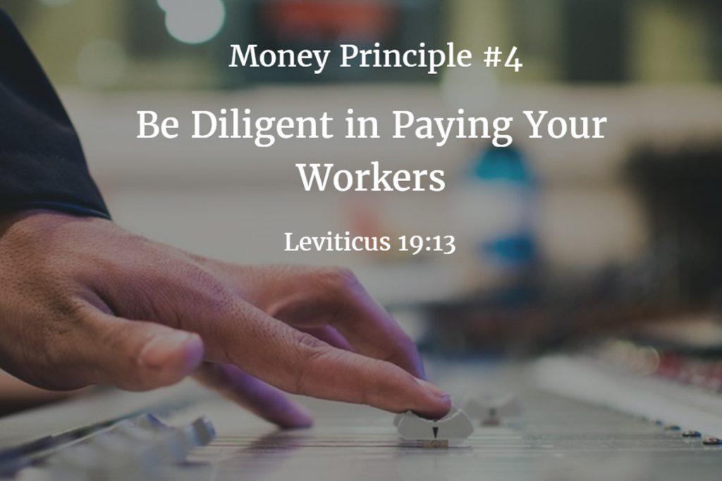 Money principle #4: Be Diligent in Paying Your Workers